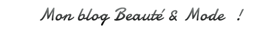 Mon blog Beauté & Mode !